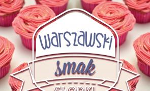 """Targi Warszawski Smak """"SŁODKI"""" już w najbliższą niedzielę!"""