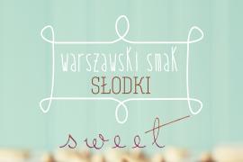 """WARSZAWSKI SMAK """"SŁODKI"""" vol.2 już w tę sobotę!"""